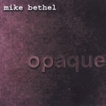 Opaque, by Mike Bethel